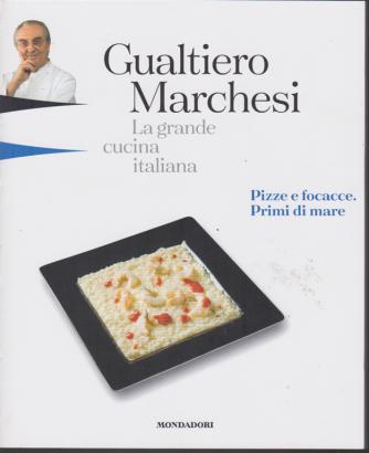 La grande cucina italiana - Gualtiero Marchesi - Pizze e focacce. Primi di mare . - n. 2 - 11/1/2019 - settimanale