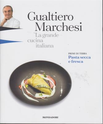 Gualtiero Marchesi - La grande cucina italiana - Primi di terra Pasta secca e fresca - n. 3 - 18 gennaio 2019 - settimanale