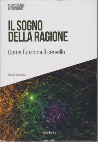 Neuroscienze e psicologia - Il sogno della ragione - n. 39 - 19/1/2019 - settimanale - esce il sabato
