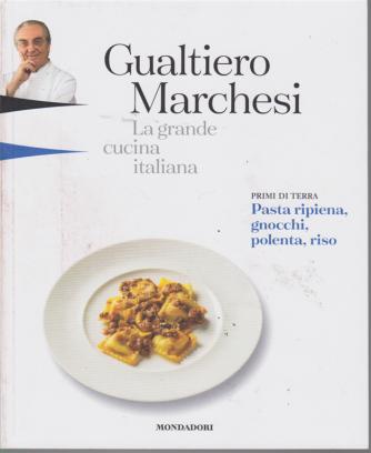 Gualtiero Marchesi - La grande cucina italiana - Primi di terra - Pasta ripiena, gnocchi, polenta, riso - n. 4 - 25/1/2019 - settimanale
