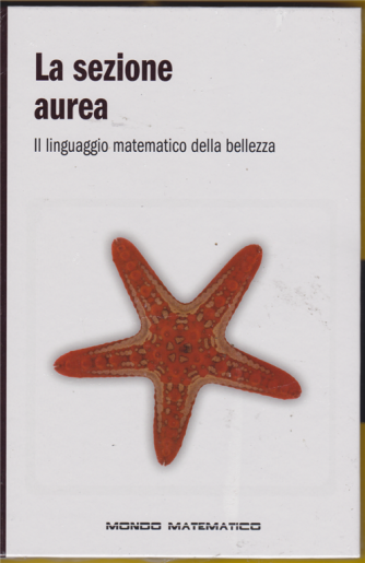 Il mondo è matematico - terza uscita - 25/1/2019 - settimanale - La sezione aurea - Il linguaggio matematico della bellezza