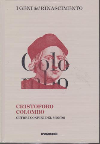 I Geni Del Rinascimento - Cristoforo Colombo oltre i confini del mondo - n. 6 - quattordicinale - 1/12/2018