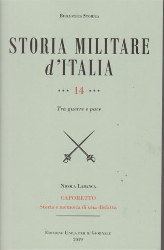 Storia militare d'Italia - n. 14 - Tra guerre e pace - di Nicola Labanca - Caporetto - Storia e memoria di una disfatta -