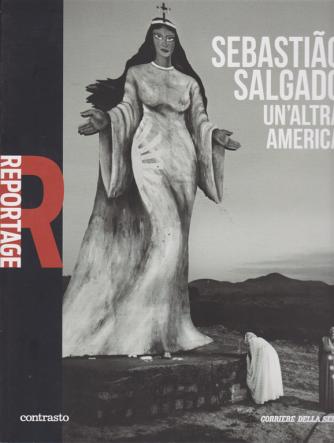 Reportage - volume 2 - Sebastiao Salgado un'altra America - settimanale -