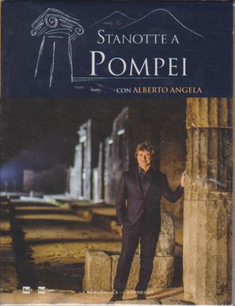 Alberto Angela- - Stanotte a Pompei - n. 1 - 24 settembre 2018 - settimanale