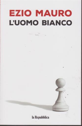 Ezio Mauro- L'uomo bianco -