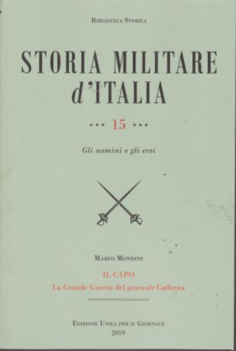 Storia militare d'Italia - n. 15 - Gli uomini e gli eroi - di Marco Mondini - Il capo - La Grande Guerra del generale Cadorna