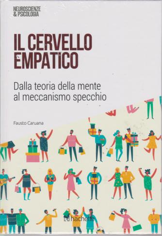 Neuroscienze E Psicologia - Il cervello empatico - n. 41 - 2/2/2019 - settimanale - esce il sabato