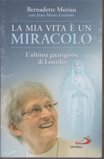 La mia vita è un miracolo - di Bernadette Moriau - gennaio 2019 - con Jean - Marie Guenois
