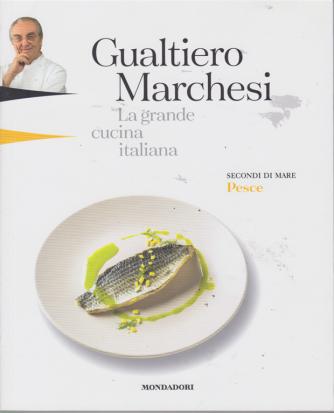 Gualtiero Marchesi - La grande cucina italiana - secondi di mare _ Pesce - n. 6 - 8 febbraio 2019 - settimanale -