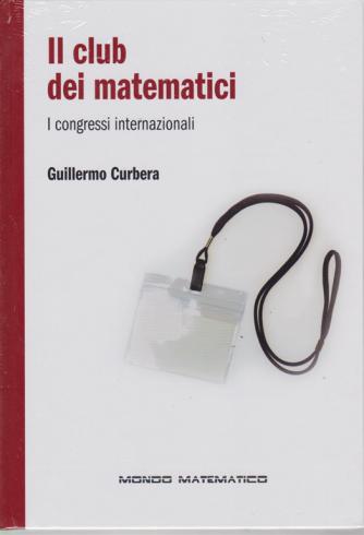 Mondo Matematico- Il club dei matematici - di Guillermo Curbera - n. 38 - settimanale - 11/10/2019 - copertina rigida
