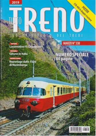 Tutto Treno - n. 338 - marzo 2019 - mensile - numero speciale - 84 pagine