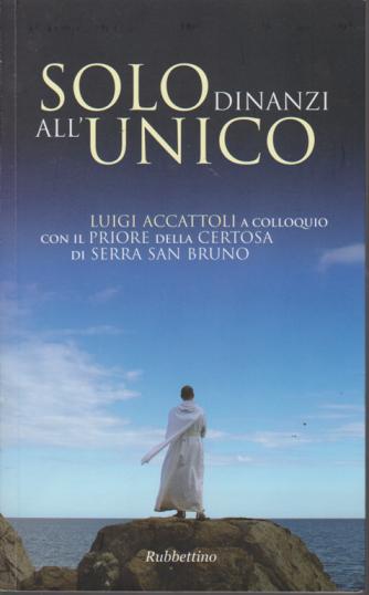 Solo dinanzi all'Unico - Luigi Accattoli a colloquio con il Priore della Certosa di Serra San Bruno -