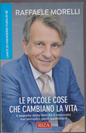 Riza Psicosomatica - Raffaele Morelli - Le piccole cose che cambiano la vita - L'arte di prendersi cura di sè - n. 465 - novembre 2019 -