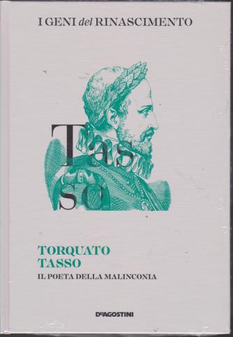 I Geni Del Rinascimento - Torquato Tasso - n. 17 - settimanale - 9/3/2019