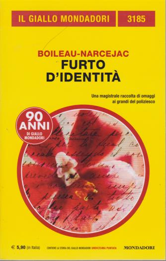Il giallo Mondadori - n. 3185 - Furto d'identità di Boileau- Narcejac - mensile- novembre 2019 -