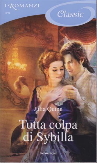 I Romanzi Classic - n. 1191 - Tutta colpa di Sybilla - di Julia Quinn -2/11/2019