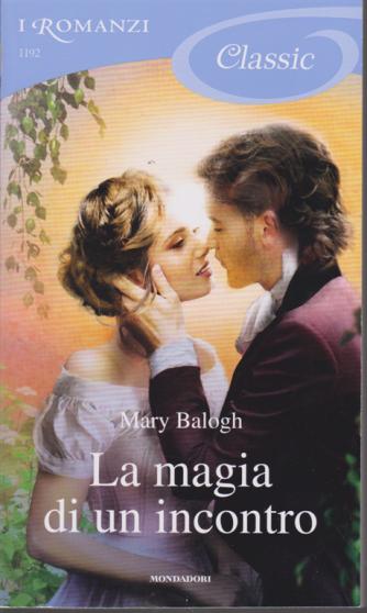 I romanzi Classic - n. 1192 - La magia di un incontro - di Mary Balogh - 22/11/2019