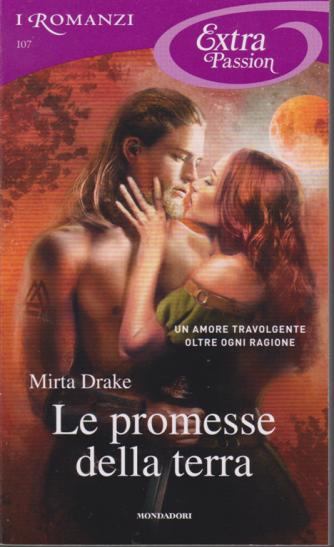 I Romanzi Extra Passion - Le Promesse Della Terra - di Mirta Drake - n. 107 - mensile - novembre 2019