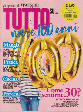 Gli speciali di Viversani - Tutto su....vivere 100 anni - n. 11 - mensile - novembre 2019 -
