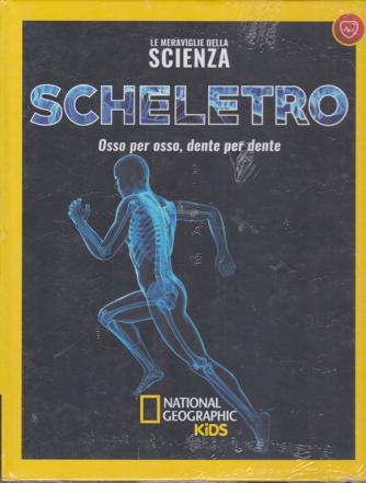 Le Meraviglie della scienza - Scheletro - National Geographic kids - n. 13 - 15/11/2019 - settimanale - copertina rigida