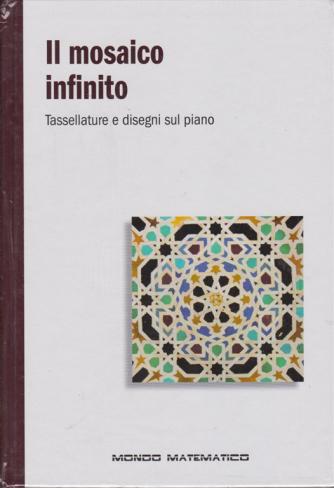 Il mondo matematico - Il mosaico infinito - n. 43 - settimanale - 15/11/2019 - copertina rigida