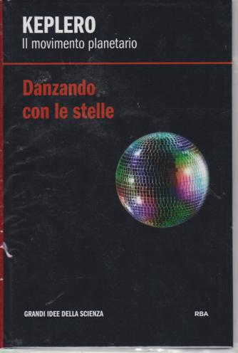 Le Grandi Idee della scienza - Keplero - Danzando con le stelle - n. 9 - settimanale - 22/11/2019 - copertina rigida