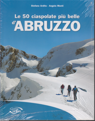 Guide iter - Le 50 ciaspolate più belle d'Abruzzo - Stefano Ardito - Angelo Monti