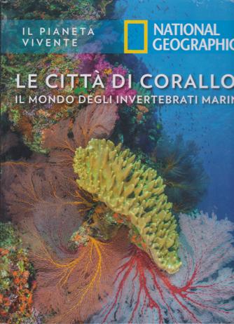 Il Pianeta Vivente - Le città di corallo: il mondo degli invertebrati marini - n. 8 - 26/11/2019 - quattordicinale -