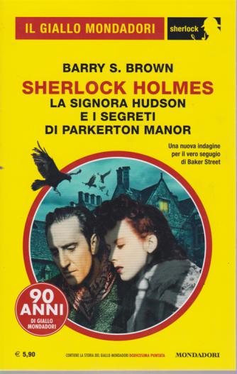 Il giallo Mondadori - Sherlock Holmes - La signora Hudson e i segreti di Parkerton manor - n. 64 - dicembre 2019 - mensile