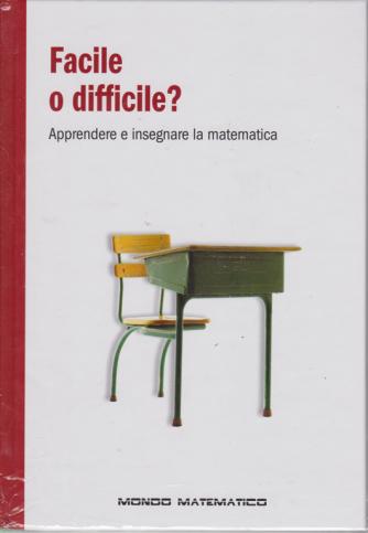 Il mondo è matematico - Facile o difficile? -n. 46 - settimanale - 6/12/2019 - copertina rigida