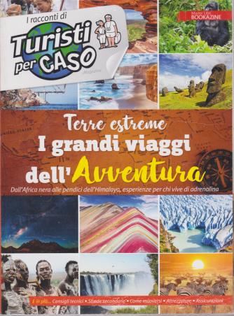 I racconti di Turisti per caso - Terre estreme - I grandi viaggi dell'avventura - n. 3 - 10/12/2019 -