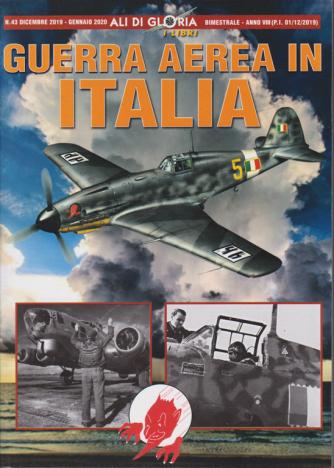 Ali di Gloria - I libri -  Guerra aerea in Italia - n. 43 - dicembre 2019 - gennaio 2020 - bimestrale