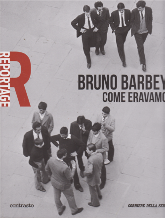 Reportage - Bruno Barbey Come eravamo - n. 8 - settimanale