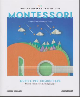 Gioca e impara con il metodo Montessori - Musica per comunicare - n. 16 - settimanale -