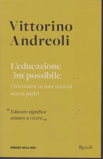 Vittorino Andreoli - n. 12 - L'educazione im possibile - Orientarsi in una società senza padri - settimanale -