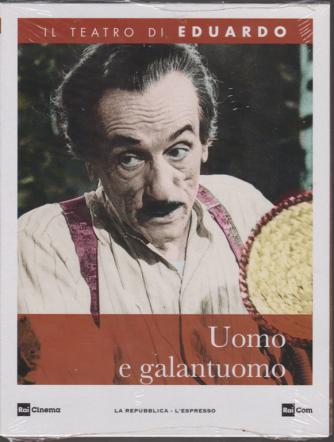 Il teatro di Eduardo - Uomo e galantuomo - n. 7 - 23/12/2019 - settimanale -