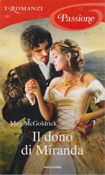 I romanzi Passione - n. 183 - Il dono di Miranda di May McGoldrick - mensile - gennaio 2020