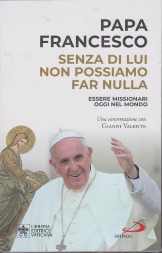 Papa Francesco - Senza di Lui non possiamo fare nulla - Essere missionari oggi nel mondo - Libreria editrice Vaticana