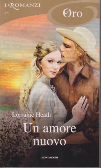 I Romanzi Oro - Un amore nuovo - di Lorraine Heath - n. 206 - mensile febbraio 2020