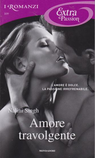 I Romanzi Extra Passion - Amore travolgente - di Nalini Singh - n. 109 - gennaio 2020 - mensile