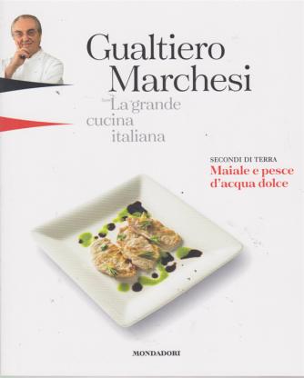 Gualtiero Marchesi - La grande cucina italiana - Secondi di terra. Maiale e pesce d'acqua dolce - n. 11 - 15 marzo 2019 - settimanale