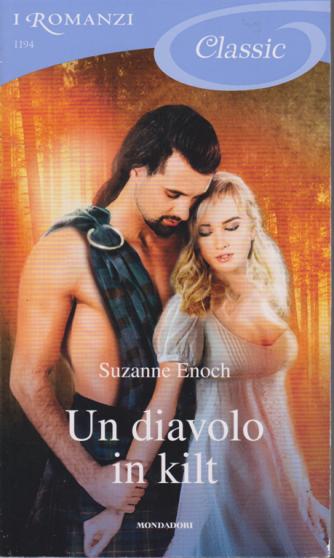 I romanzi Classic - Un diavolo in kilt - di Suzanne Enoch - n. 1194 - 4/1/2020 - periodico con uscita ogni 20 giorni
