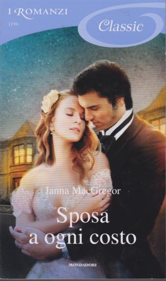 I romanzi Classic - n. 1196 - Sposa a ogni costo di Janna MacGregor - 13/2/2020 - Periodico con uscita ogni 20 giorni