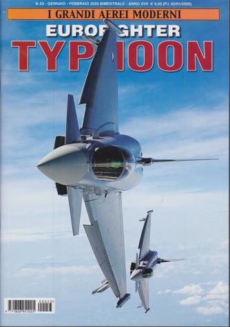 I grandi aerei moderni - Eurofighter Typhoon - n. 53 - gennaio - febbraio 2020 - bimestrale
