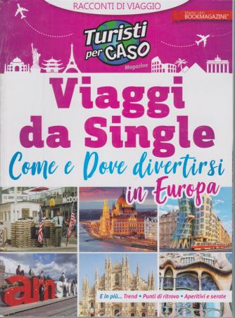 Turisti per caso - Viaggi da Single. Come e dove divertirsi in Europa - n. 1 - 30/12/2019 -