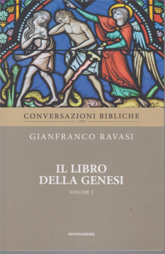 Conversazioni bibliche con Gianfranco Ravasi - Il libro della Genesi - volume 2 - settimanale