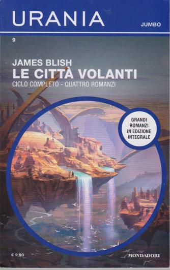 Urania Jumbo - n. 9 - Le città volanti - ciclo completo - quattro romanzi di James Blish - bimestrale - gennaio 2020 -