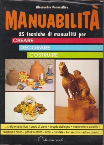Manuabilità di Alessandro Pennasilico - 25 tecniche di manualità per creare, decorare, costruire