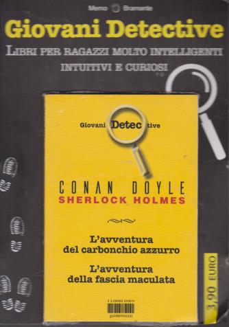 Giovani detective - Conan Doyle Sherlock Holmes - L'avventura del carbonchio azzurro - L'avventura della fascia maculata - n. 17 - bimestrale - 28/1/2020